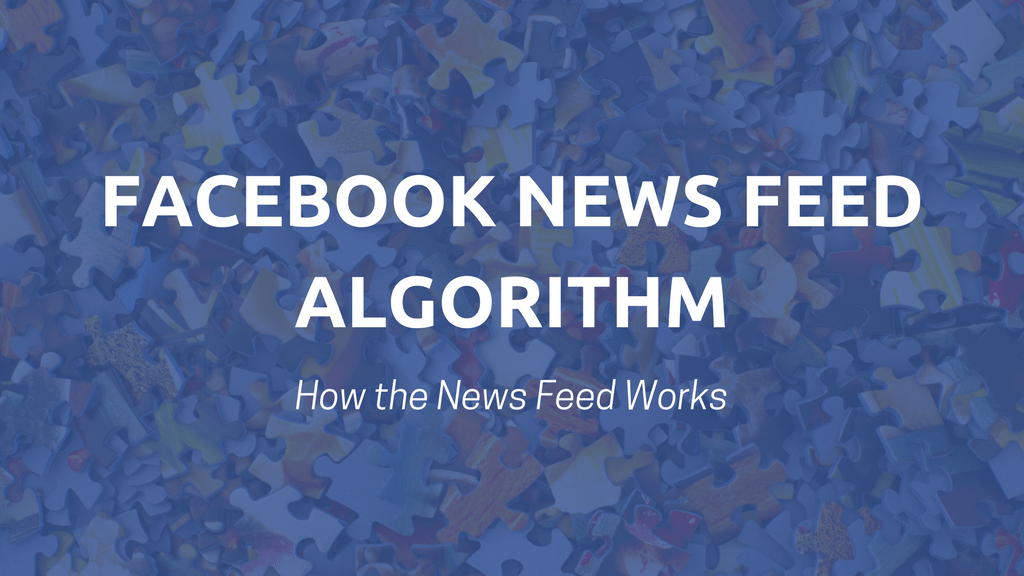 Facebook News Feed Algorithm: How the News Feed Works