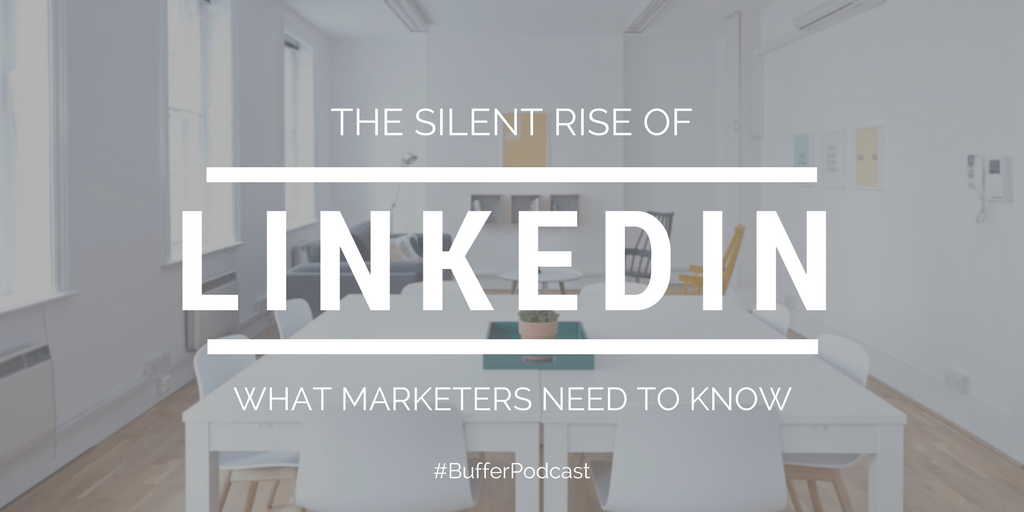 The Silent Rise of LinkedIn Marketing: What Marketers Need to Know for 2018