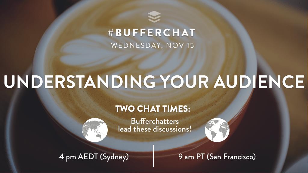 Bufferchat on November 15, 2017: Understanding Your Audience