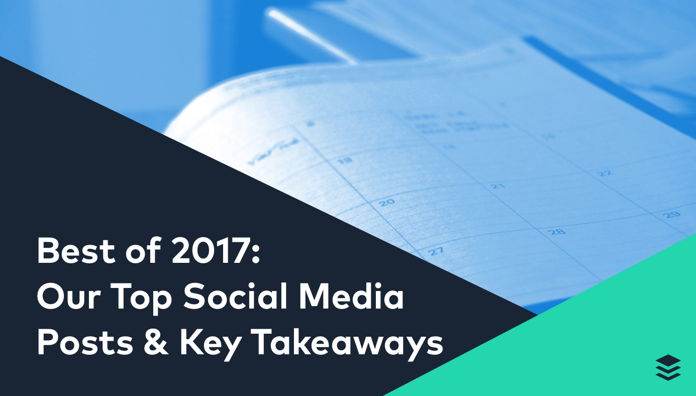 Best of 2017: Our Top Social Media Posts, Most Shared Blog Posts, and Key Takeaways