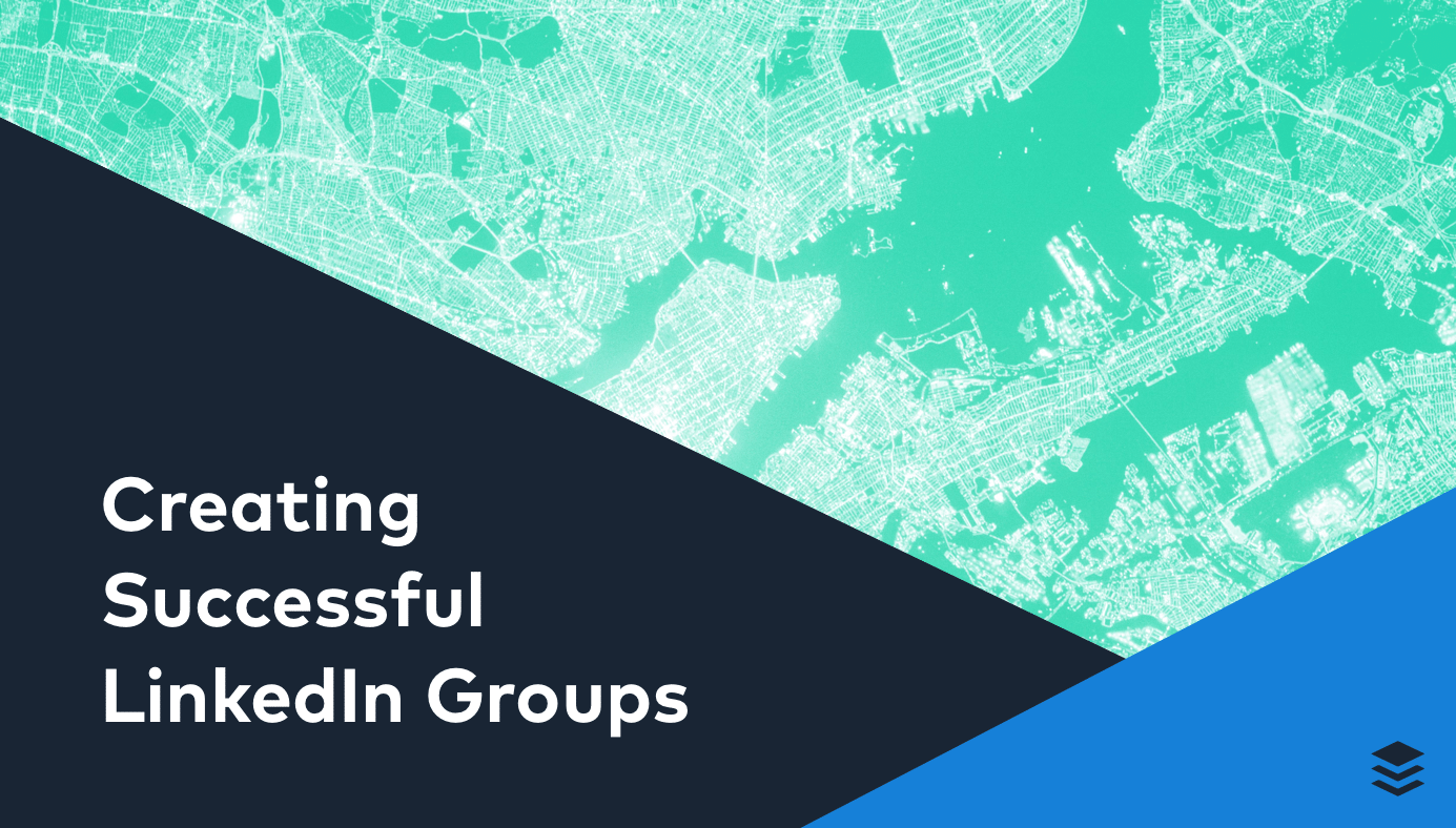 Why LinkedIn Groups Are Great and How to Build a Successful One