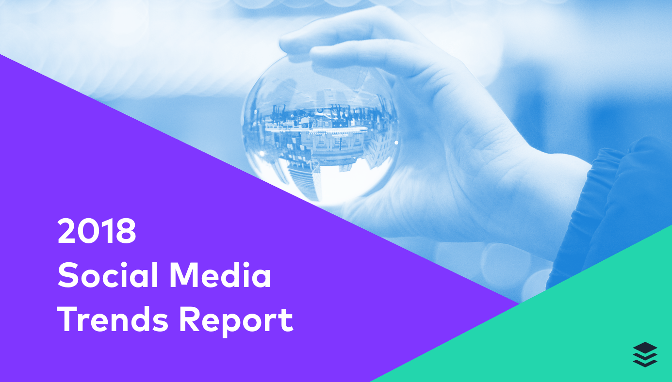 2018 Social Media Trends Report: 10 Major Trends to Know in 2018