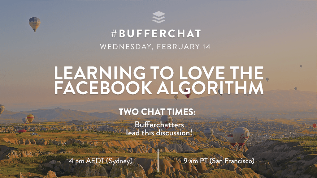 Bufferchat on February 14, 2018: Learning to Love the Facebook Algorithm