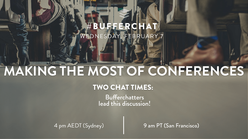 Bufferchat on February 7, 2018: Making the Most of Conferences