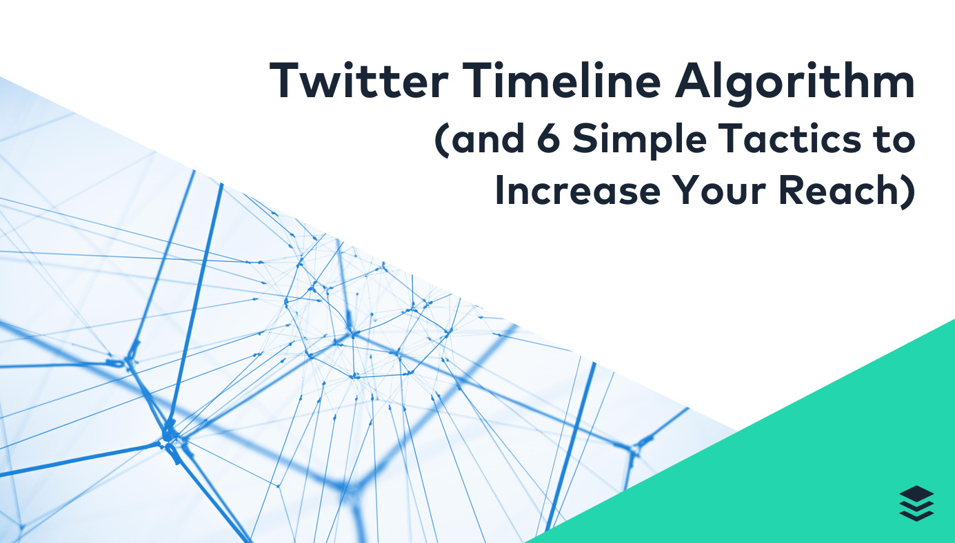 Twitter Timeline Algorithm Explained (and 6 Ways to Increase Your Reach)