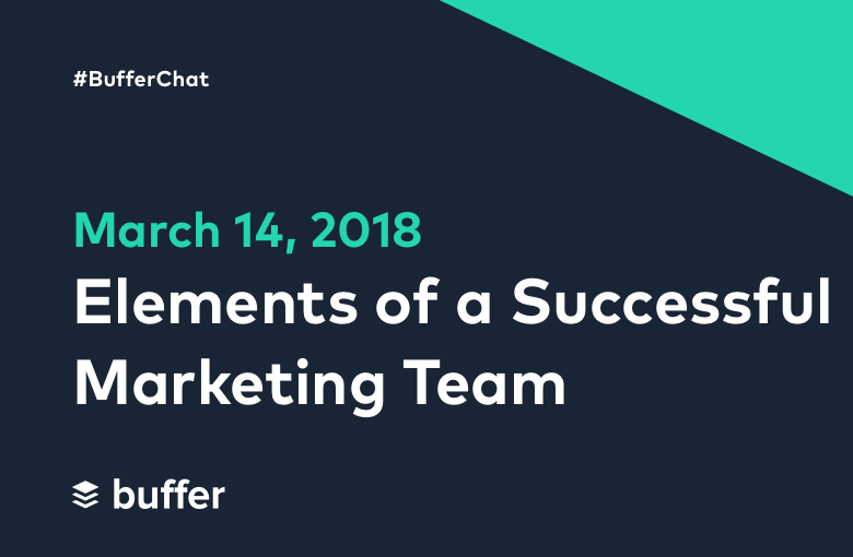 #BufferChat March 14, 2018: Elements of a Successful Marketing Team