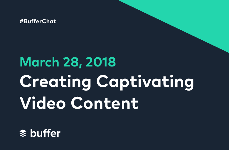 #BufferChat March 28, 2018: Creating Captivating Video Content