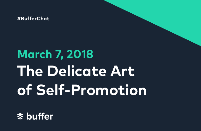 #BufferChat March 7, 2018: The Delicate Art of Self-Promotion