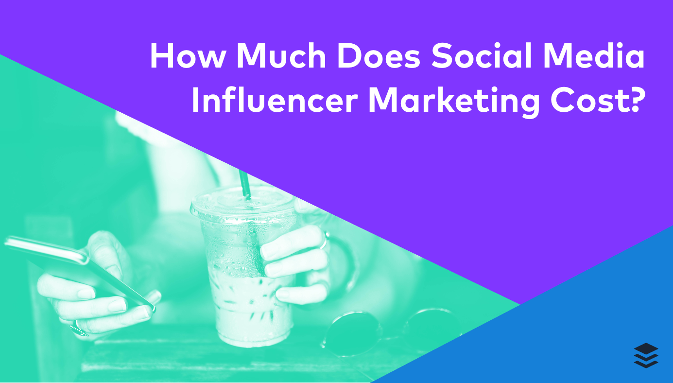 The Quick Guide to Social Media Influencer Marketing Cost