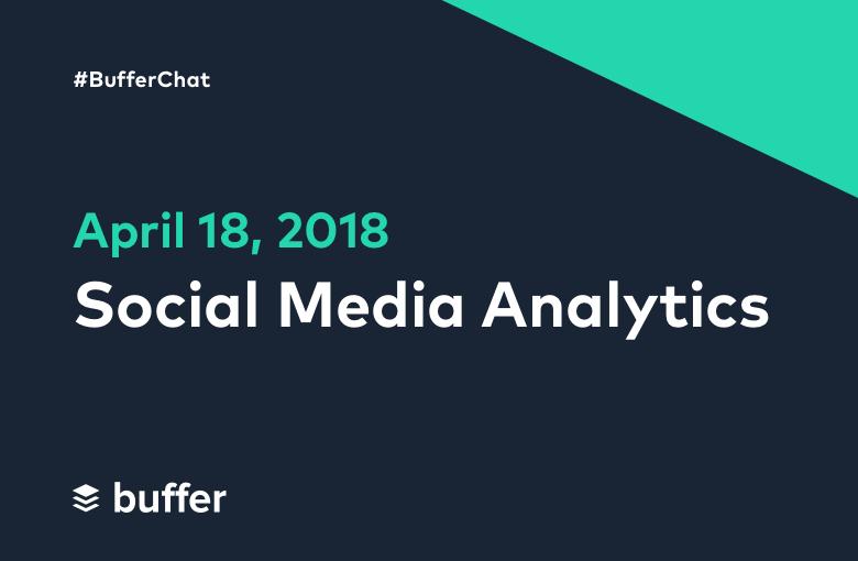 #BufferChat April 18, 2018: Social Media Analytics