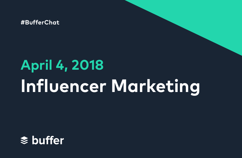 #BufferChat April 4, 2018: Influencer Marketing
