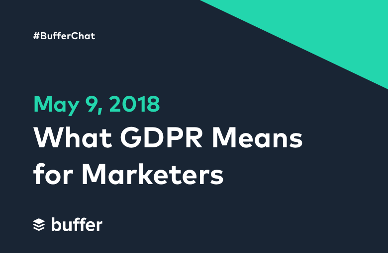 #BufferChat May 9, 2018: What GDPR Means for Marketers