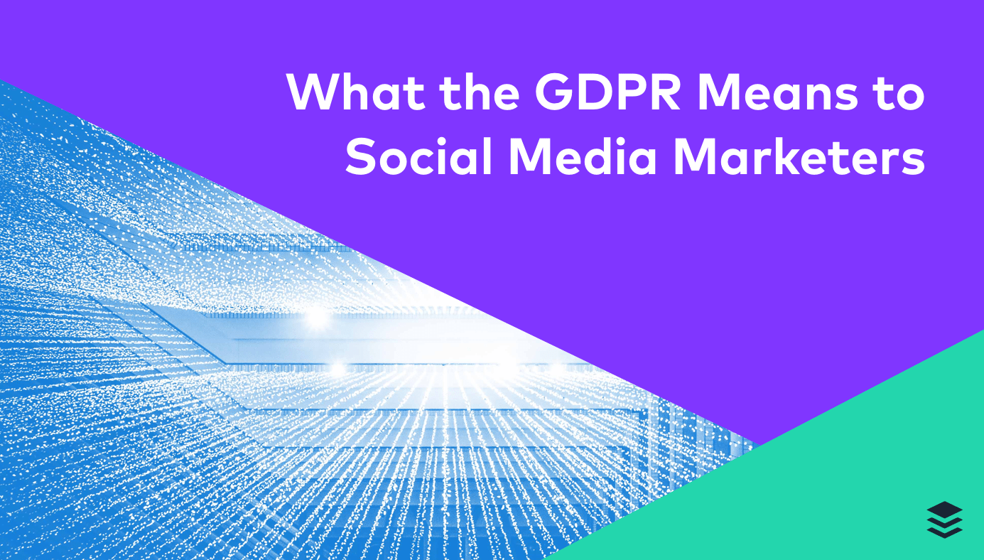 What the GDPR Means to Social Media Marketers
