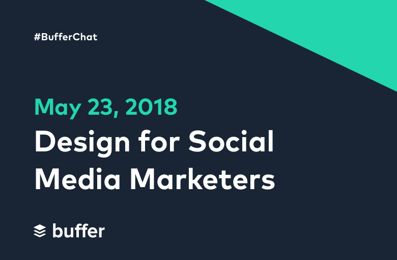 #BufferChat May 23, 2018: Design for Social Media Marketers