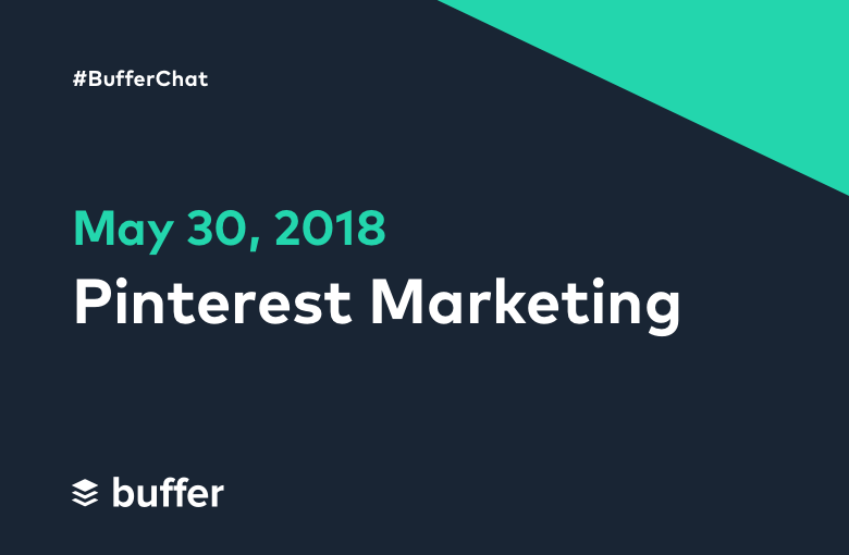 #BufferChat May 30, 2018: Pinterest Marketing