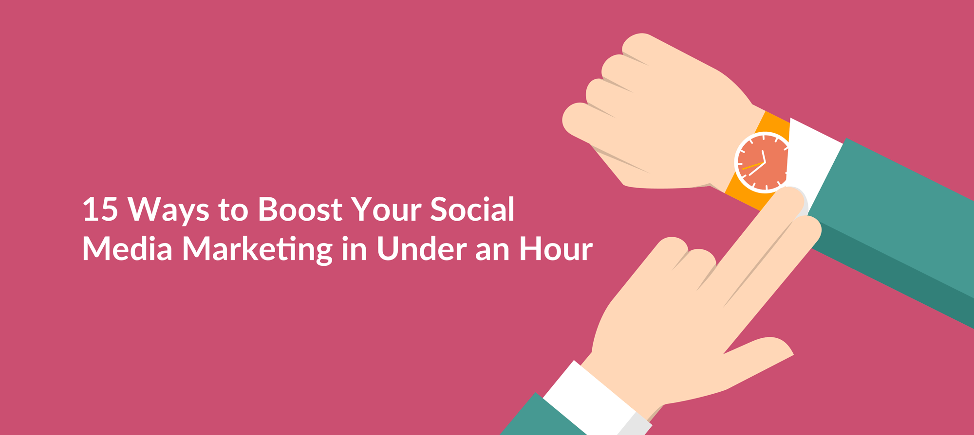 15 Surefire Ways to Boost Your Social Media Marketing in Under an Hour