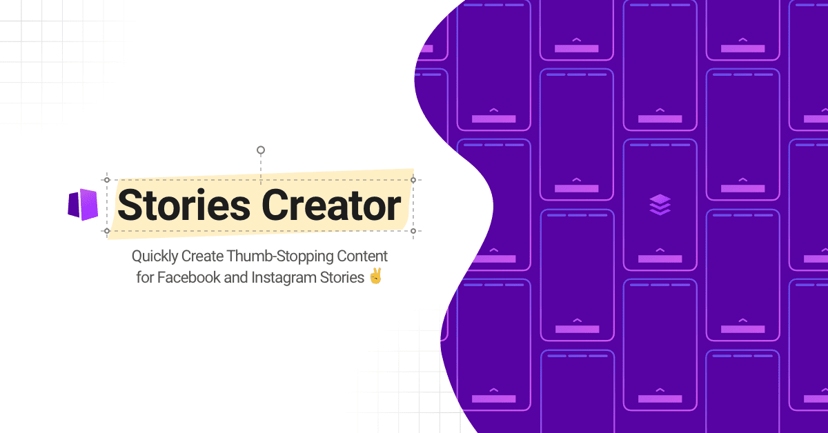 Introducing Stories Creator: Quickly Create Thumb-Stopping Content for Stories