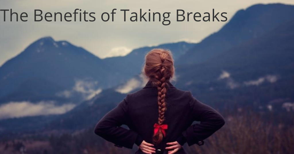 The Benefits of Taking Breaks