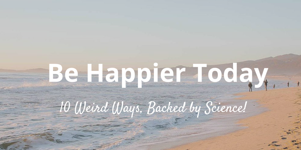 10 weird ways to be happy