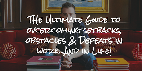 THe Ultimate Guide to ovcercoming setbacks, obstacles & Defeats in work...And in Life!
