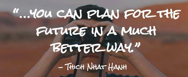 """…you can plan for the future in a much better way."""