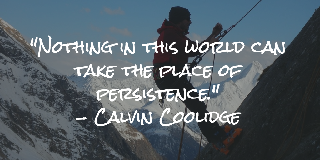 nothing in this world can take the place of persistence Calvin Coolidge