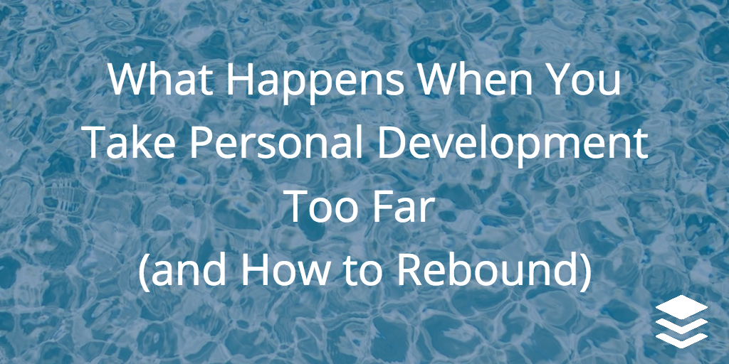 What happens when you take personal development too far (and how to rebound) Mick Mahady